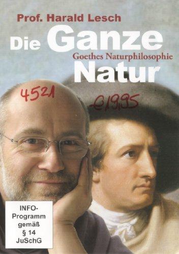 Die Ganze Natur - Goethes Naturphilosophie mit Prof. Dr. Harald Lesch (1 DVD, Länge: ca. 55 Min.)