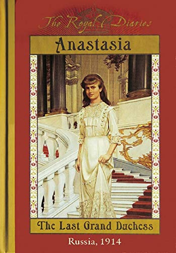 Anastasia, the Last Grand Duchess: Russia 1914 (Royal Diaries)