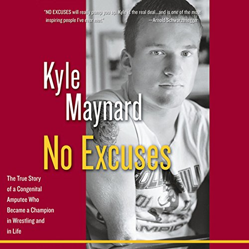 No Excuses: The True Story of a Congenital Amputee Who Became a Champion in Wrestling and in Life audiobook cover art