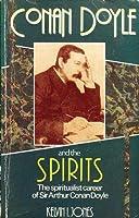 Conan Doyle and the Spirits: Spiritualist Career of Sir Arthur Conan Doyle