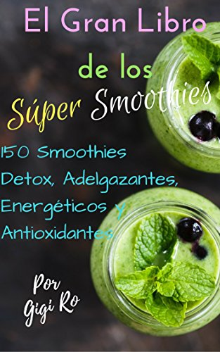 El Gran Libro de los Súper Smoothies: 150 Smoothies Detox, Adelgazantes, Energéticos y Antioxidantes (Cocina Saludable nº 1)
