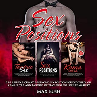 Sex Positions: 3 in 1 Bundle: Climax Enhancing Sex Positions Guided Through Kama Sutra and Tantric Sex Teachings for Sex Life Mastery audiobook cover art