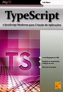 TypeScript O JavaScript Moderno para Criação de Aplicações (Portuguese Edition)
