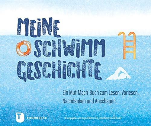 Müller, Meine Schwimmgeschichte: Ein Mut-Mach-Buch zum Lesen, Vorlesen, Nachdenken und Anschauen