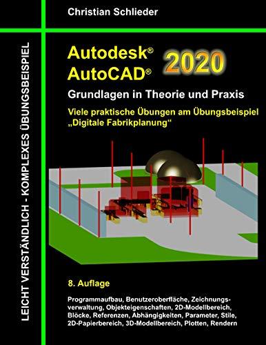 Autodesk AutoCAD 2020 - Grundlagen in Theorie und Praxis: Viele praktische Übungen am Übungsbeispiel: Digitale Fabrikplanung