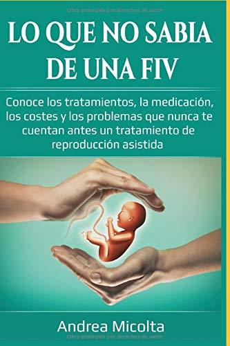 LO QUE NO SABÍA DE UNA FIV: Conoce los tratamientos, la medicación, los costes y los problemas que nunca te cuentan antes un tratamiento de reproducción asistida