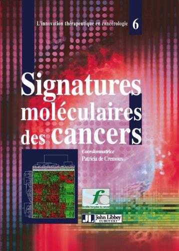 Signatures moléculaires des cancers (L\'innovation thérapeutique en cancérologie t. 6) (French Edition)