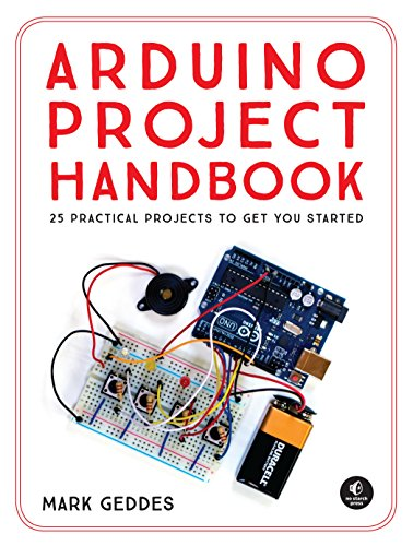 Arduino Project Handbook: 25 Practical Projects to Get You Started