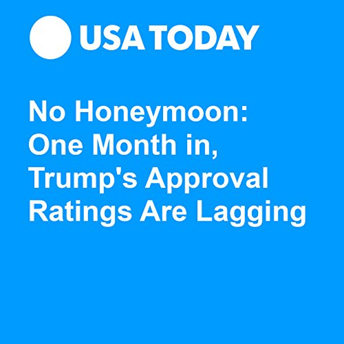 No Honeymoon: One Month in, Trump's Approval Ratings Are Lagging audiobook cover art