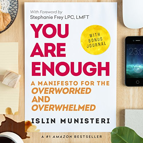 You Are Enough: A Manifesto for the Overworked and Overwhelmed     Create Your Leap, Book 1              By:                                                                                                                                 Islin Munisteri                               Narrated by:                                                                                                                                 Anne Jacques                      Length: 1 hr and 28 mins     2 ratings     Overall 5.0