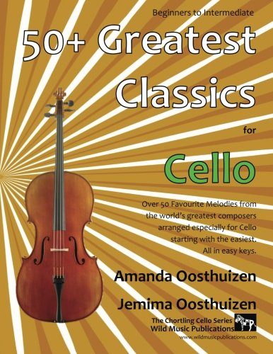 50+ Greatest Classics for Cello: Instantly recognisable tunes by the...