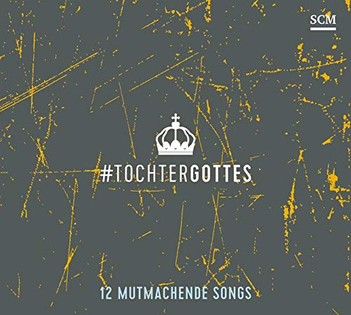 Tochter Gottes: 12 mutmachende Songs