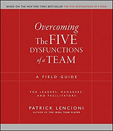 Overcoming the Five Dysfunctions of a Team: A Field Guide for Leaders, Managers, and Facilitators (J-B Lencioni Series Book 44) (English Edition)