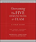 Overcoming the Five Dysfunctions of a Team: A Field Guide for Leaders, Managers, and Facilitators (J-B Lencioni Series Book 44)