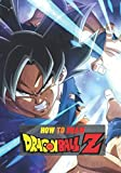 How to Draw Dragon Ball Z: How to draw your favorite characters