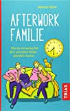 Afterwork-Familie: Wie du mit wenig Zeit dich und deine Kinder glücklich machst - Nathalie Klüver