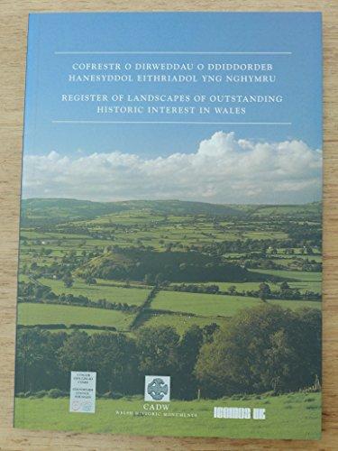 Register of Landscapes of Outstanding Historic Interest in Wales: Cofrestro Dirweddauo Ddiddordeb Hanesyddol Eithriadol Yng Nghymrs