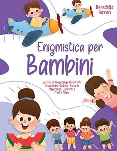 Enigmistica per Bambini: Un Mix di Passatempi Divertenti: Cruciverba, Sudoku, Trova le Differenze, Labirinti e Molto Altro.