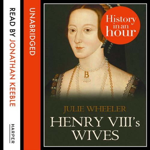 Henry VIII's Wives: History in an Hour audiobook cover art