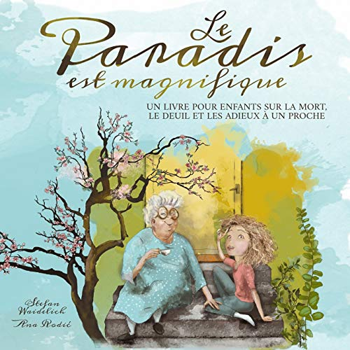 Le paradis est magnifique: Un livre pour enfants sur la mort, le deuil et les adieux à un proche