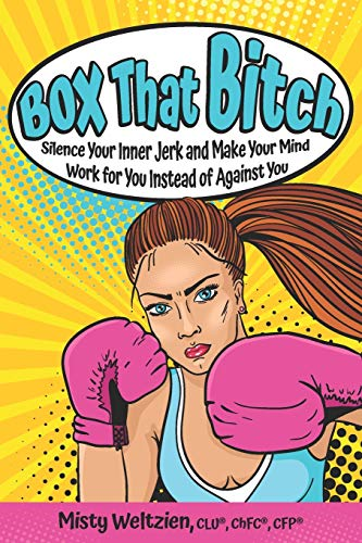 Box That Bitch: Silence Your Inner Jerk and Make Your Mind Work for You Instead of Against You