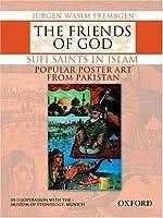 The Friends of God: Sufi Saints in Islam: Popular Poster Art from Pakistan