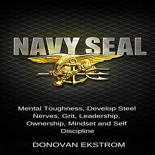 Navy Seal Mental Toughness: Develop Steel Nerves, Grit, Leadership, Ownership, Mindset, and Self-Discipline Titelbild