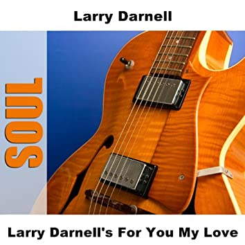 Larry Darnell's For You My Love