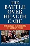 Image of The Battle Over Health Care: What Obama's Reform Means for America's Future
