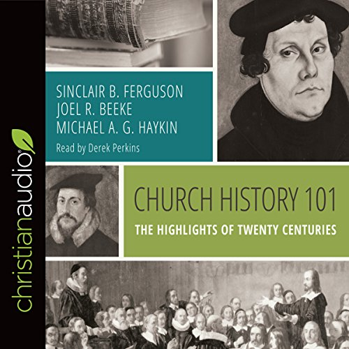 Church History 101     The Highlights of Twenty Centuries              Autor:                                                                                                                                 Sinclair B. Ferguson,                                                                                        Joel R. Beeke,                                                                                        Michael A. G. Haykin                               Sprecher:                                                                                                                                 Derek Perkins                      Spieldauer: 1 Std. und 45 Min.     Noch nicht bewertet     Gesamt 0,0