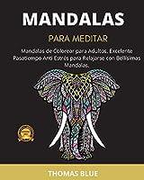 Mandalas Para Meditar: Mandalas de Colorear para Adultos, Excelente Pasatiempo Anti Estrés para Relajarse con Bellísimas Mandalas.