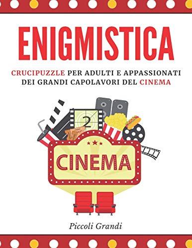 Enigmistica: Crucipuzzle per adulti e appassionati dei grandi capolavori del cinema