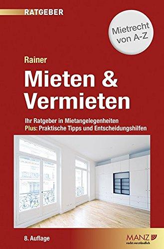 Mieten & Vermieten: Ihr Ratgeber in Mietangelegenheiten Plus: Praktische Tipps und Entscheidungshilfen. (Manz Sachbuch)