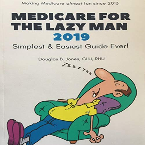 Medicare for the Lazy Man 2019: Simplest & Easiest Guide Ever! audiobook cover art
