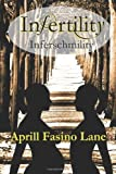 Infertility Inferschmility by Lane, Aprill Fasino (2013) Paperback