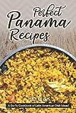 Perfect Panama Recipes: A Go-To Cookbook of Latin American Dish Ideas!