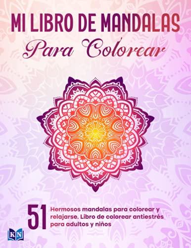 Mi libro de mandalas para colorear: 51 hermosos mandalas para colorear y relajarse. Libro de colorear antiestrés para adultos y niños con mandalas y música de relajación para descargar