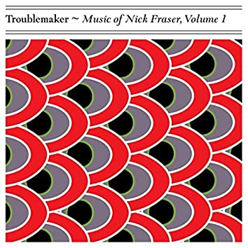 Music of Nick Fraser, Vol. 1