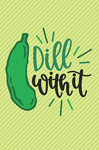 Dill With It: Funny Blank Recipes Food Journal Keepsake Organizer Cookbook Meal Prep Ingredients Planner Create Your Own Recipes Dill Pickle Lover ... Sarcasm Dad Jokes Gift For Men and Women