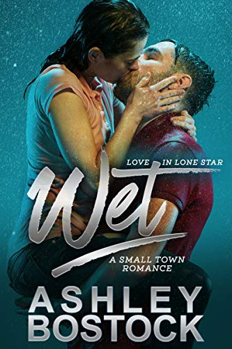 Wet: A Small Town Western Romance Novel (Love in Lone Star Book 1)