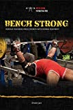 Bench Strong: Increase Your Bench Press Strength with Minimal Equipment