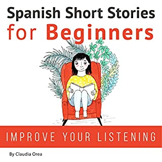 Spanish Short Stories for Beginners     Improve Your Reading and Listening Skills in Spanish              By:                                                                                                                                 Claudia Orea                               Narrated by:                                                                                                                                 Lucia Bodas,                                                                                        Abel Franco                      Length: 6 hrs and 58 mins     7 ratings     Overall 4.3