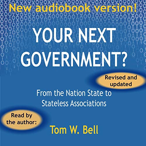Your Next Government? Audiobook By Tom W. Bell cover art