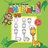 How to Draw 25 Animals Step-by-Step: Learn How to Draw Cute Animals with Simple Shapes with Easy Drawing Tutorial for Kids 4-8, Preschool Picture ... Birds, etc) (How to Draw Books for Kids)
