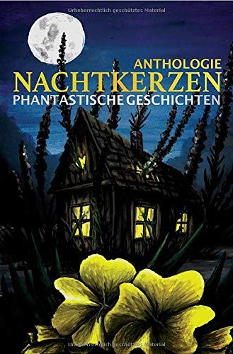 Nachtkerzen Phantastische Geschichten: Anthologie