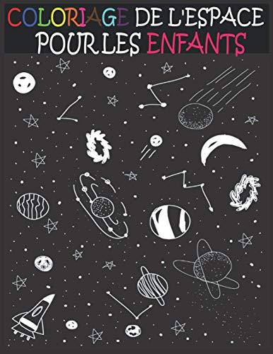 Coloriage de l'Espace pour les enfants: Colorier et apprendre les planètes, astronautes, vaisseaux spatiaux et système solaire pour les enfants 4-8 ans