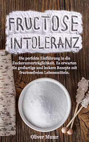 Fructose Intoleranz: die perfekte Einführung in die Zuckerunverträglichkeit. Viele großartigen und leckeren Rezepten mit fructosefreie Lebensmittel!