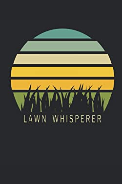 Lawn Whisperer: 6 x 9 lined journal   Funny gift for landscaping mowing grass dad Mower gardening for gardener or landscaper gifts