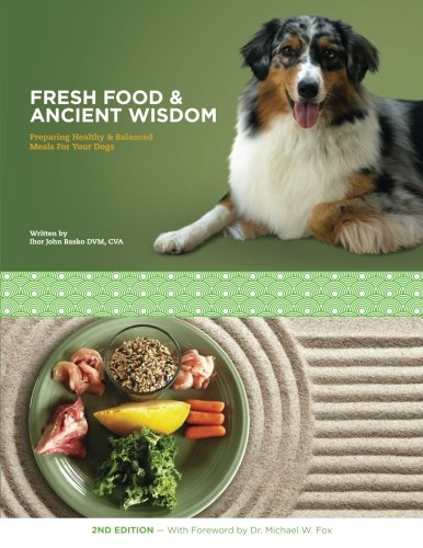 Compare Textbook Prices for Fresh Food & Ancient Wisdom: Preparing Healthy & Balanced Meals For Your Dogs 2 Edition ISBN 9781466425989 by Basko DVM, Dr. Ihor John,Mira, Amber J,Corpuz, Evan B