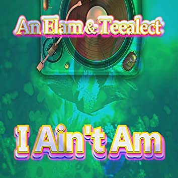 I Ain't Am (Extended mix)